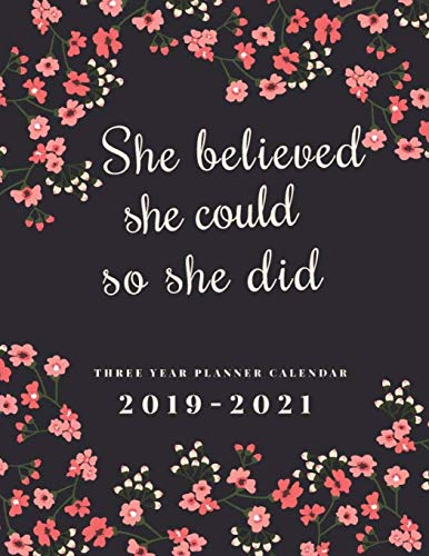 2019-2021 Three Year Planner Calendar She Believed She Could So She Did: 36 Months Calendar Schedule Organizer Agenda Appointment Notebook. Yearly ... 2019-2021 Diary Journal Notebook) (Volume 1)