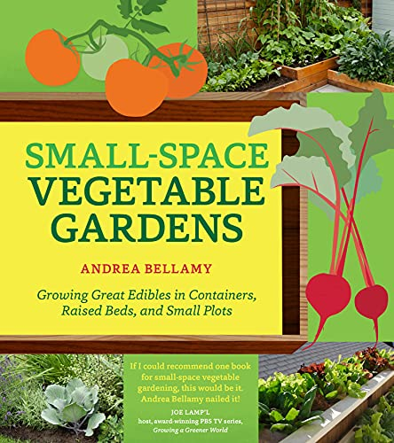 Small-Space Vegetable Gardens: Growing Great...