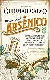 Historia del arsénico: Mineralogía, física, química e historia del elemento más mortal y literario de la tabla periódica (Divulgación Científica)