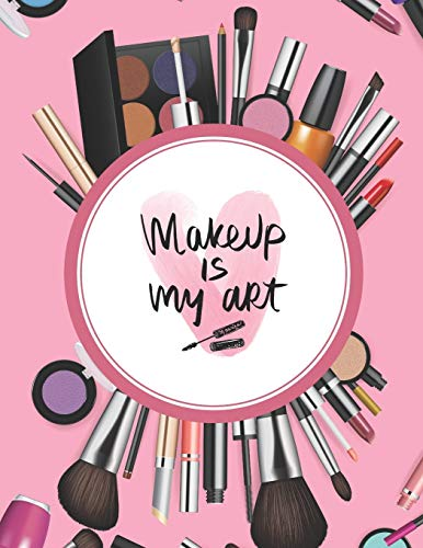 Daily Routine For Face - Makeup Is My Art: Journal for Girls Women Who Want to Write Down Their New Ideas for Face Makeup Every Day Motivational Word Art Cover