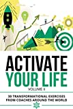 Activate Your Life: 30 Transformational Exercises From Coaches Around The World (Volume II)