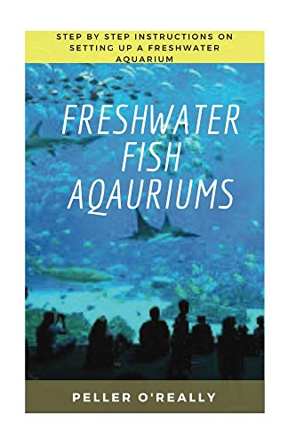 Freshwater Fish Aquarium: Freshwater aquariums, freshwater aquariums for dummies, the simple guide to fish, complete book of aquarium. (Freshwater Chemistry Aquarium) (English Edition)