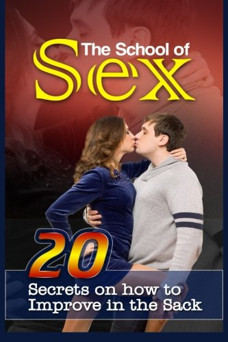 The School Of Sex: 20 Secrets On How To Improve In The Sack