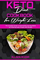 Keto Diet Cookbook for Weight Loss: The Complete Guide to Cook Healthy and Easy Meals by Following Super-Simple, Keto Recipes