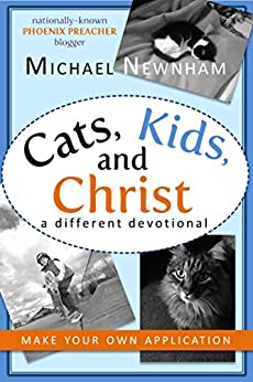 Make Your Own Application: Cats, Kids, and Christ by [Michael Newnham]