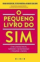 O Pequeno Livro do Sim: Como Ganhar Amigos, Aumentar a Autoconfiança e Persuadir os Outros (Portuguese Edition)