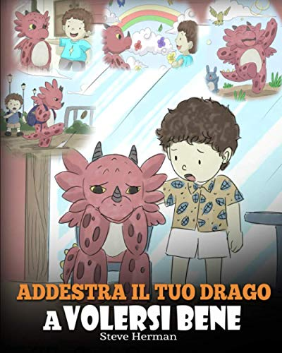 Addestra il tuo drago a volersi bene: (Train Your Dragon To Love Himself) Una simpatica storia per bambini, per educarli all'autostima e insegnare loro a volersi bene.: 13
