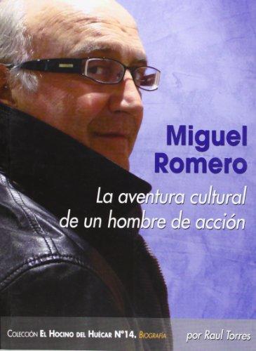 Miguel Romero. La Aventura Cultural De Un Hombre De Acción (Hocino De Huecar)