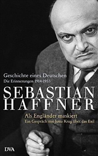 Geschichte eines Deutschen - Als Engländer maskiert -: Die Erinnerungen 1914 - 1933. Ein Gespräch mit Jutta Krug über das Exil