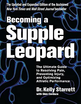 Becoming a Supple Leopard 2nd Edition: The Ultimate Guide to Resolving Pain, Preventing Injury, and Optimizing Athletic Performance by [Kelly Starrett, Glen Cordoza]