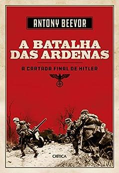 A Batalha das Ardenas: A cartada final de Hitler por [Antony Beevor, Gil Reyes]