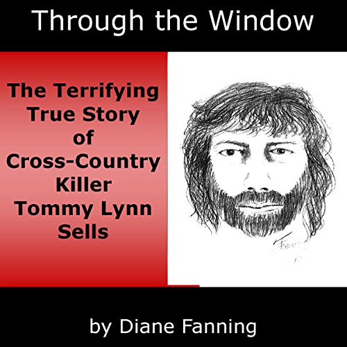 Through the Window: The Terrifying True Story of Cross-Country Killer Tommy Lynn Sells audiobook cover art