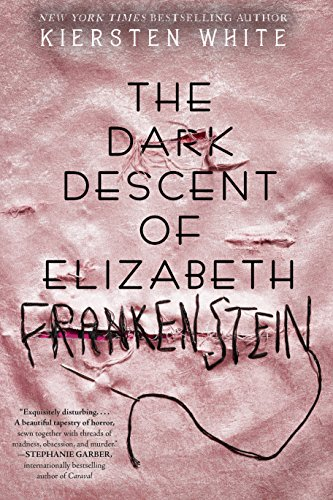 The Dark Descent of Elizabeth Frankenstein by [Kiersten White]