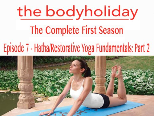 The Body Holiday - Episode 7: Hatha/Restorative Yoga Fundamentals: Part 2