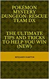 Pokémon Mystery Dungeon: Rescue Team DX- The Ultimate tips and tricks to help you win (NEW) (English Edition)