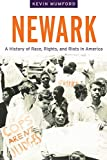 Newark: A History of Race, Rights, and Riots in America (American History and Culture, 10)