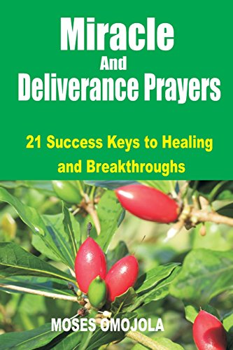 Miracle and Deliverance Prayers: 21 Success Keys to Healing and Breakthroughs