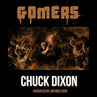 Gomers                   By:                                                                                                                                 Chuck Dixon                               Narrated by:                                                                                                                                 Jon Mollison                      Length: 6 hrs and 33 mins     10 ratings     Overall 4.7