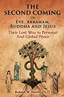The Second Coming of Eve, Abraham, Buddha, and Jesus-Their Lost Way to Personal and Global Peace