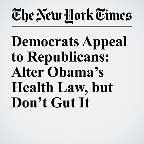 Democrats Appeal to Republicans: Alter Obama's Health Law, but Don't Gut It cover art