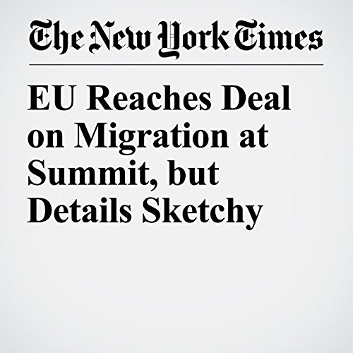 EU Reaches Deal on Migration at Summit, but Details Sketchy copertina