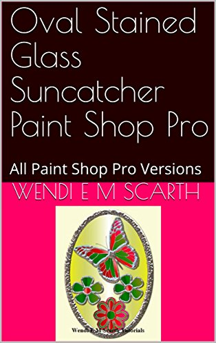 Oval Stained Glass Suncatcher Paint Shop Pro: All Paint Shop Pro Versions (Paint Shop Pro Made Easy Book 380) (English Edition)