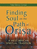 Finding Soul on the Path of Orisa: A West African Spiritual Tradition