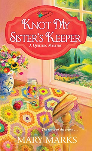 Knot My Sister's Keeper (A Quilting Mystery, Band 6)