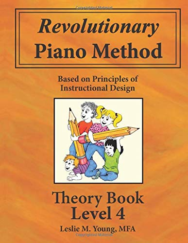 Revolutionary Piano Method: Theory Book 4: Based on Principles of Instructional Design