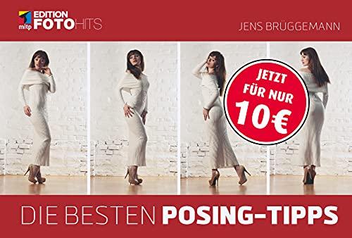 Die besten Posing-Tipps: Posen-Auswahl für Models und Fotografen aus Aktfotografie, Mode- und Werbefotografie (Edition FotoHits)