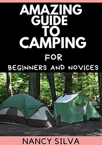 Amazing Guide to Camping for Beginners and Novices (English Edition)