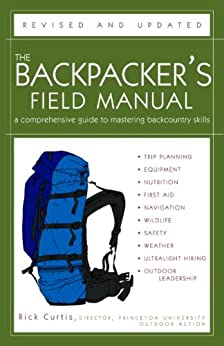The Backpacker's Field Manual, Revised and Updated: A Comprehensive Guide to Mastering Backcountry Skills by [Rick Curtis]