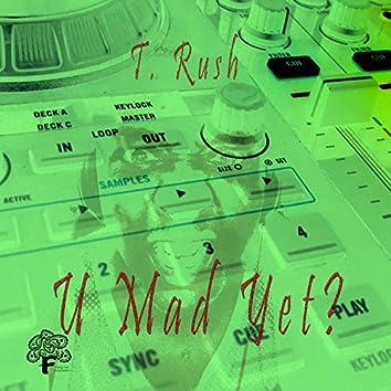 U Mad Yet