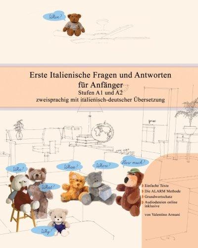Erste Italienische Fragen und Antworten für Anfänger: Stufen A1 und A2 zweisprachig mit italienisch-deutscher Übersetzung (Gestufte Italienische Lesebücher) (Volume 5)
