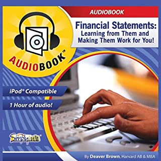 Financial Statements     Learning from Them and Making Them Work for You              By:                                                                                                                                 Deaver Brown                               Narrated by:                                                                                                                                 Deaver Brown                      Length: 45 mins     46 ratings     Overall 3.6