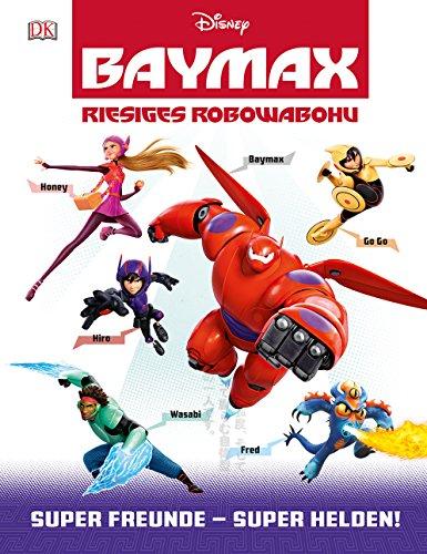 Disney BAYMAX - Riesiges Robowabohu: Super Freunde - Super Helden!