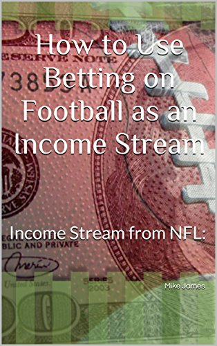 How to Use Betting on Football as an Income Stream: Income Stream from NFL: (English Edition)