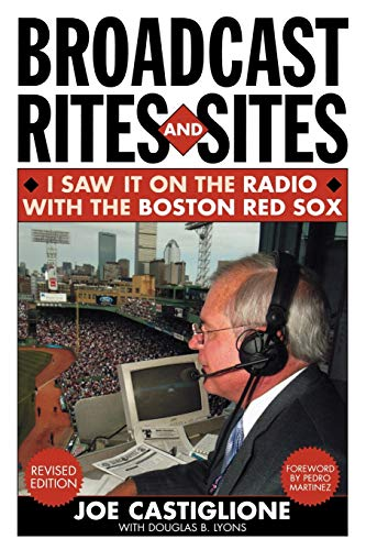 Broadcast Rites and Sites: I Saw It on the Radio with the Boston Red Sox, Revised Edition: I Saw It on the Radio with the Red Sox