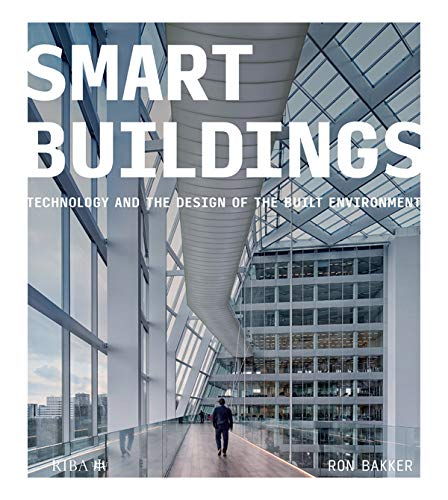 Smart Buildings: Technology and the Design of the Built Environment (Building & Design Function)