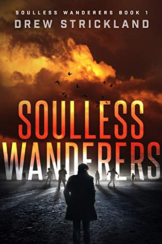 Soulless Wanderers: A Post-Apocalyptic Zombie Thriller (Soulless Wanderers Book 1) by [Drew Strickland]