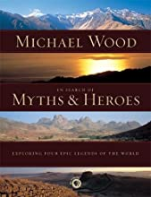In Search of Myths and Heroes: Exploring Four Epic Legends of the World