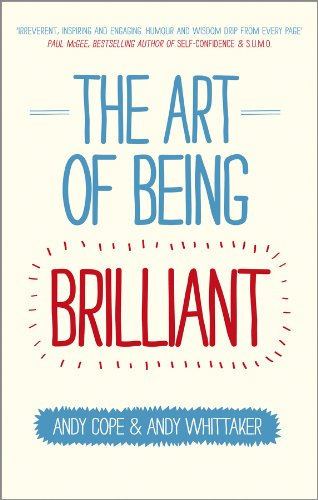 The Art of Being Brilliant: Transform Your Life by Doing What Works For You (English Edition)