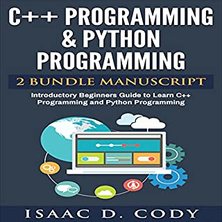 C++ and Python Programming: 2 Manuscript Bundle     Introductory Beginners Guide to Learn C++ Programming and Python Programming              By:                                                                                                                                 Isaac D. Cody                               Narrated by:                                                                                                                                 Kevin Theis                      Length: 3 hrs and 31 mins     16 ratings     Overall 4.0
