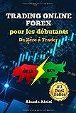 Trading: de Zro  Trader - Trading Forex pour les dbutants, guide complet en franais: analyse technique, trading automatique, + Bonus: intraday strategy