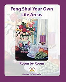 Feng Shui Your Own Life Areas: Room by Room