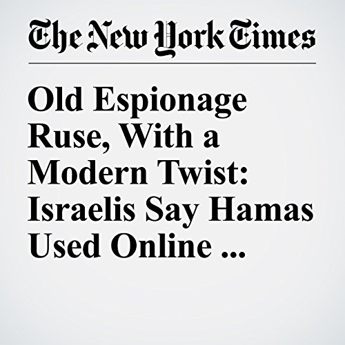 Old Espionage Ruse, With a Modern Twist: Israelis Say Hamas Used Online Seduction copertina