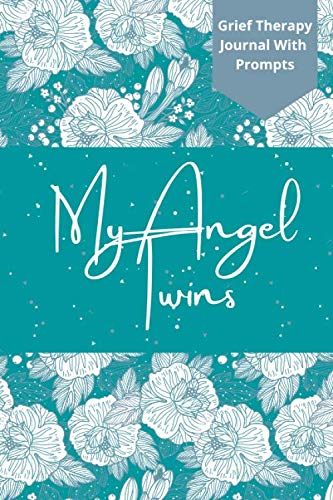 My Angel Twins: Grief Therapy Journal With Prompts: Stunning Child Loss, Miscarriage, Still Birth Experience Log For Mums And Dads Of Angel Twins; Thoughtful Gift