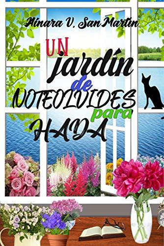 Un jardín de Noteolvides para Hada: Una novela loca, tierna, sugerente y caprichosa... Estarás pegado a sus páginas esperando su próximo reto.
