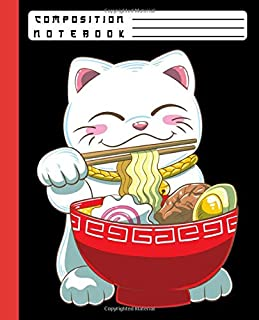 COMPOSITION NOTEBOOK: Funny Kawaii Maneki Neko Lucky Cat Eating Japanese Ramen Noodles Ruled Paper Notebook Journal for Girls and Boys, Cute Lined Workbook for Writing Notes and Exercise