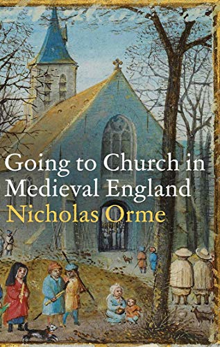 Compare Textbook Prices for Going to Church in Medieval England  ISBN 9780300256505 by Orme, Nicholas